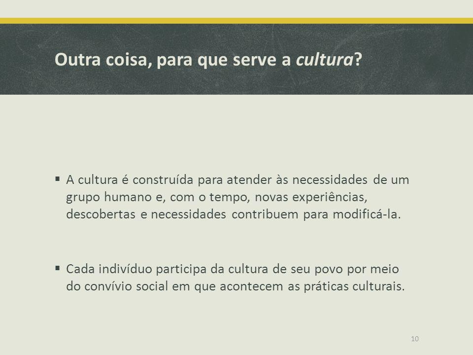 Outra coisa, para que serve a cultura