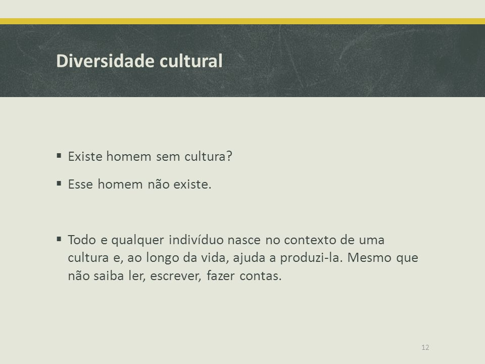 Diversidade cultural Existe homem sem cultura Esse homem não existe.