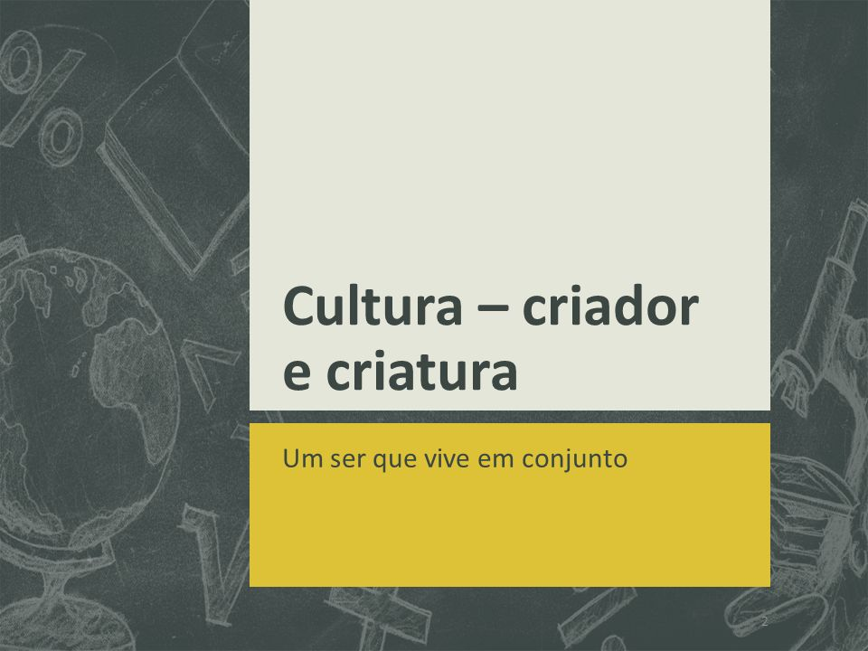 Cultura – criador e criatura