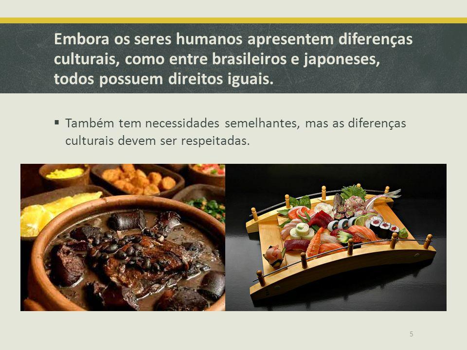 Embora os seres humanos apresentem diferenças culturais, como entre brasileiros e japoneses, todos possuem direitos iguais.
