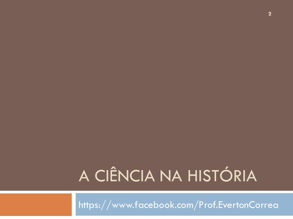 A ciência na história https://www.facebook.com/Prof.EvertonCorrea