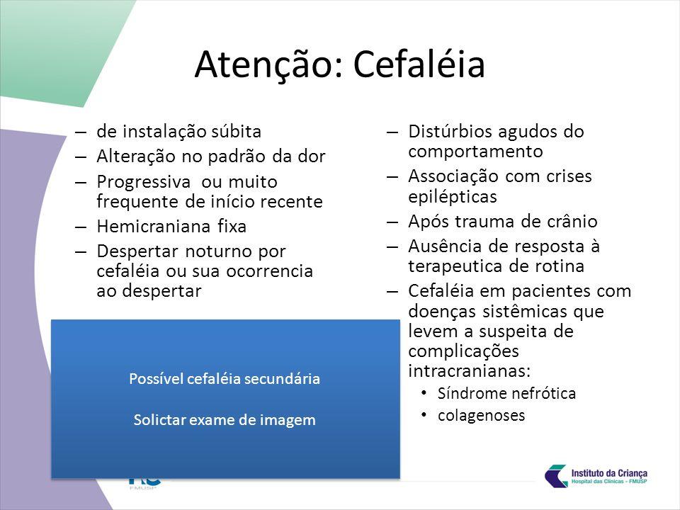 Atenção: Cefaléia de instalação súbita Alteração no padrão da dor