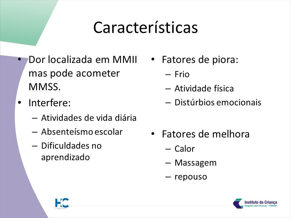 Características Dor localizada em MMII mas pode acometer MMSS.