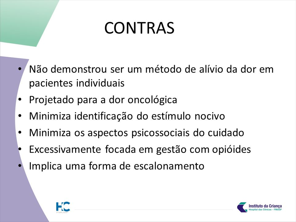 CONTRAS Não demonstrou ser um método de alívio da dor em pacientes individuais. Projetado para a dor oncológica.