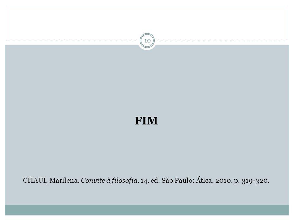 FIM CHAUI, Marilena. Convite à filosofia. 14. ed. São Paulo: Ática, 2010. p. 319-320.