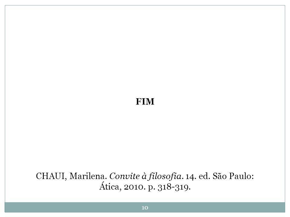 FIM CHAUI, Marilena. Convite à filosofia. 14. ed. São Paulo: Ática, 2010. p. 318-319.