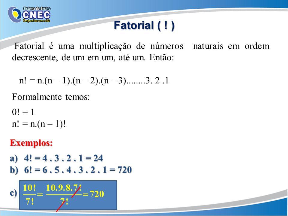 Fatorial ( ! ) Fatorial é uma multiplicação de números naturais em ordem decrescente, de um em um, até um. Então: