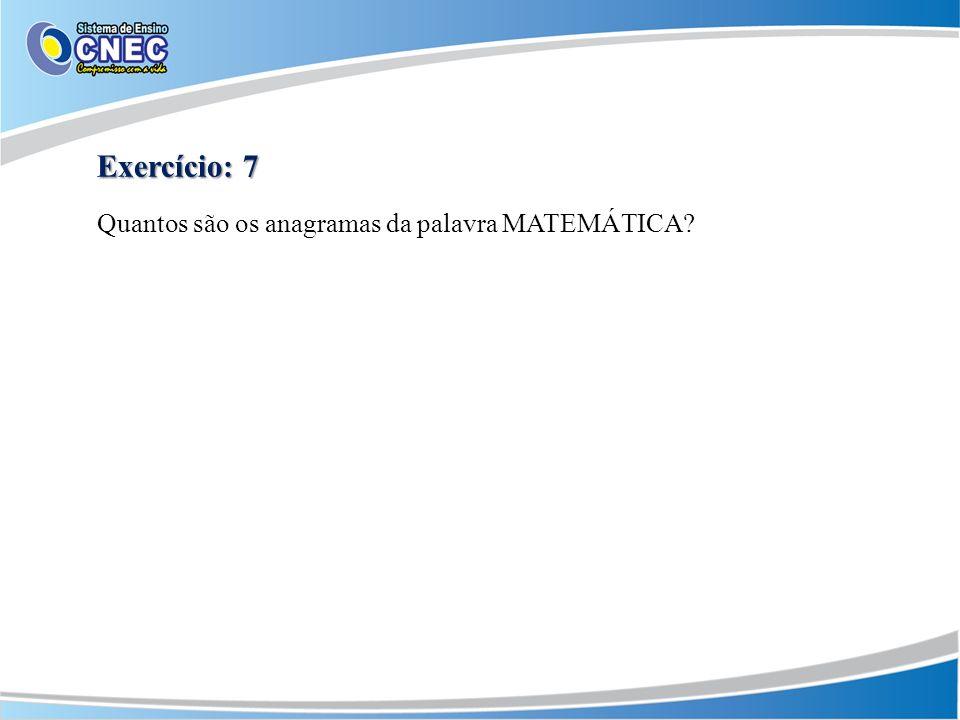 Exercício: 7 Quantos são os anagramas da palavra MATEMÁTICA