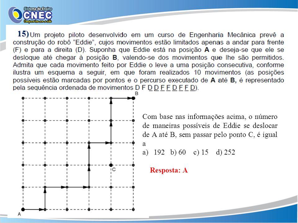 15) Com base nas informações acima, o número de maneiras possíveis de Eddie se deslocar de A até B, sem passar pelo ponto C, é igual a.
