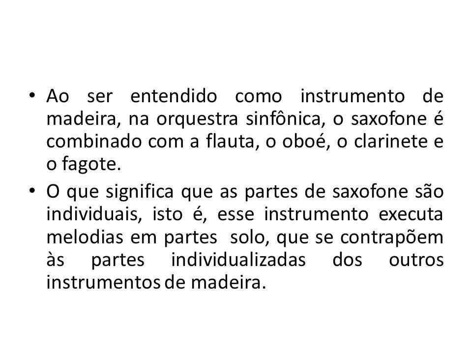 Ao ser entendido como instrumento de madeira, na orquestra sinfônica, o saxofone é combinado com a flauta, o oboé, o clarinete e o fagote.