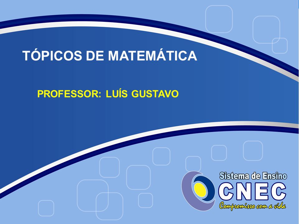 TÓPICOS DE MATEMÁTICA PROFESSOR: LUÍS GUSTAVO