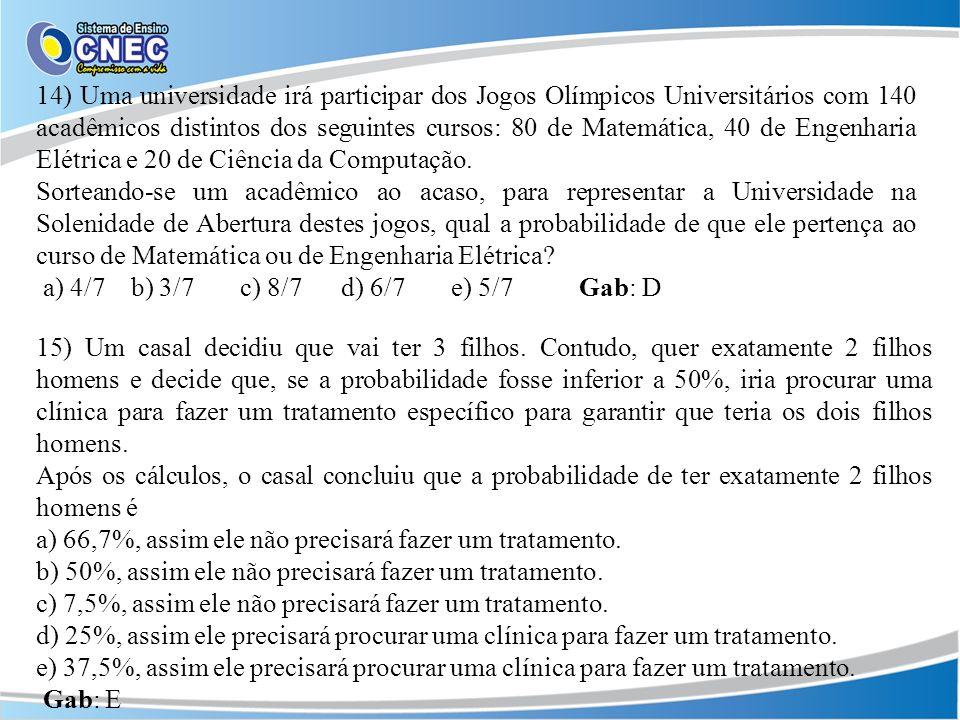 14) Uma universidade irá participar dos Jogos Olímpicos Universitários com 140 acadêmicos distintos dos seguintes cursos: 80 de Matemática, 40 de Engenharia Elétrica e 20 de Ciência da Computação.