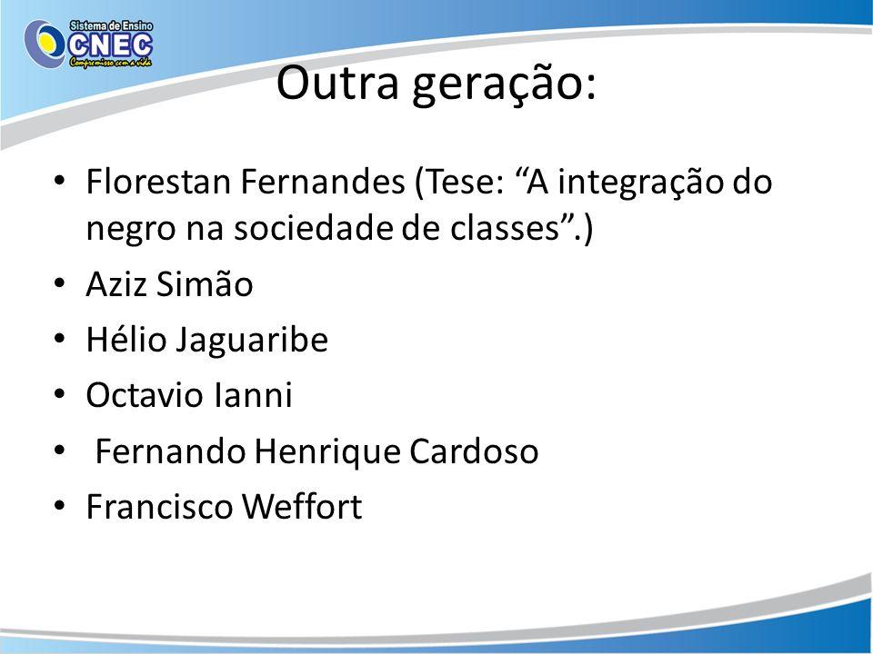 Outra geração: Florestan Fernandes (Tese: A integração do negro na sociedade de classes .) Aziz Simão.