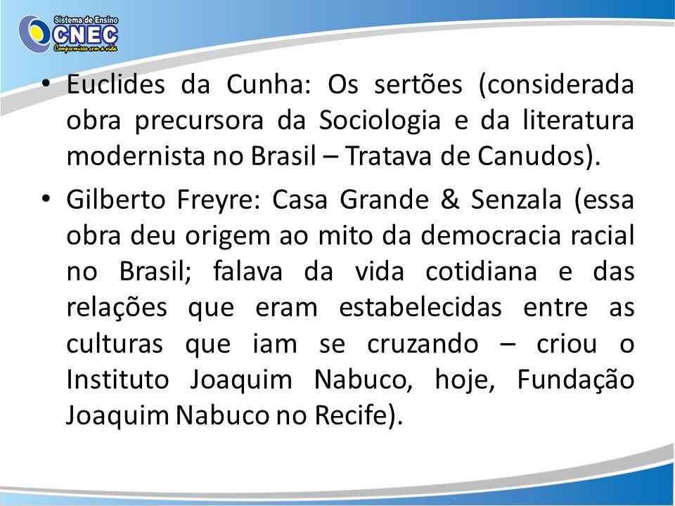 Euclides da Cunha: Os sertões (considerada obra precursora da Sociologia e da literatura modernista no Brasil – Tratava de Canudos).
