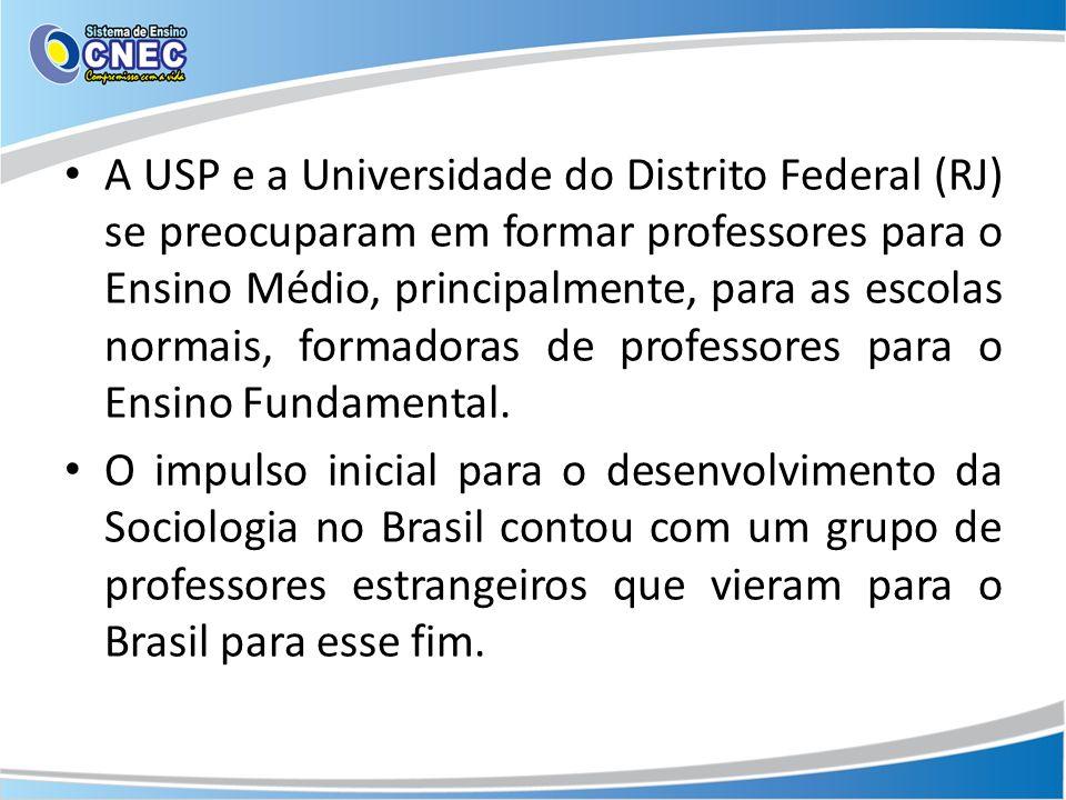 A USP e a Universidade do Distrito Federal (RJ) se preocuparam em formar professores para o Ensino Médio, principalmente, para as escolas normais, formadoras de professores para o Ensino Fundamental.