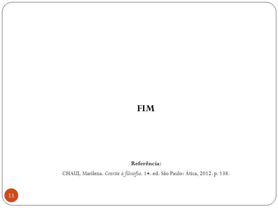 FIM Referência: CHAUI, Marilena. Convite à filosofia. 14. ed. São Paulo: Ática, 2012. p. 138.