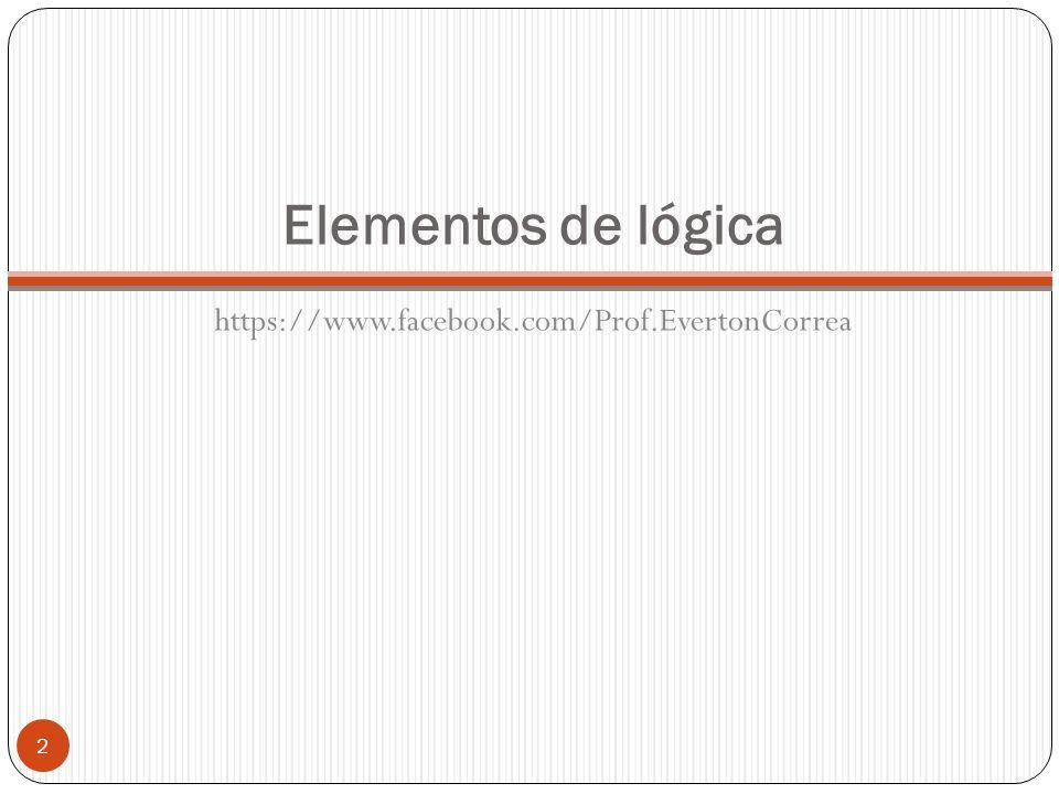 Elementos de lógica https://www.facebook.com/Prof.EvertonCorrea