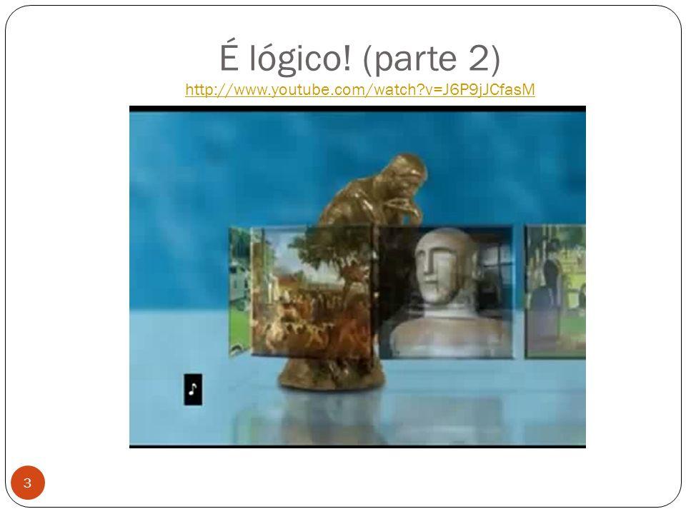 É lógico! (parte 2) http://www.youtube.com/watch v=J6P9jJCfasM
