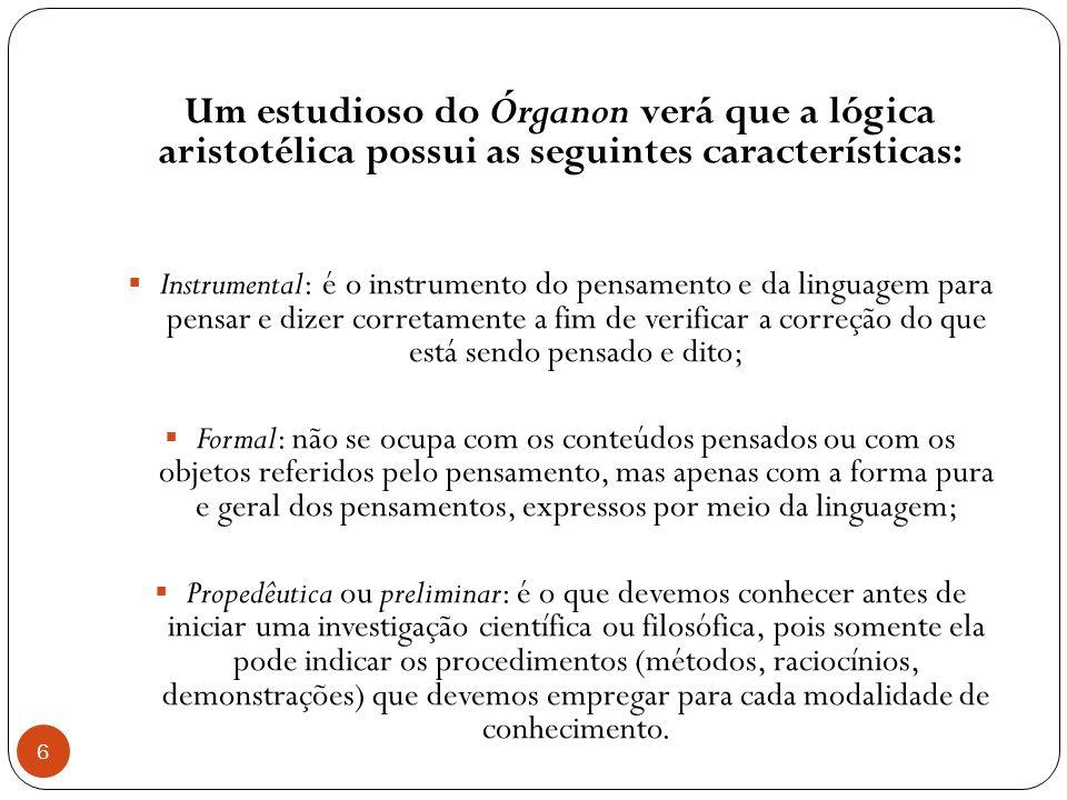 Um estudioso do Órganon verá que a lógica aristotélica possui as seguintes características: