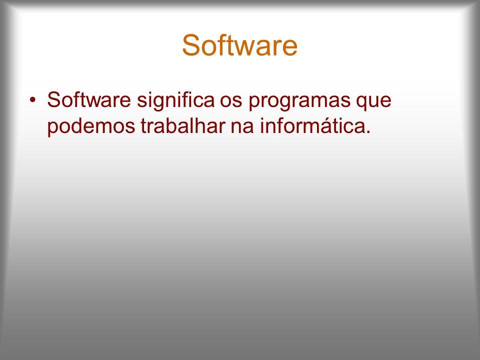 Software Software significa os programas que podemos trabalhar na informática.