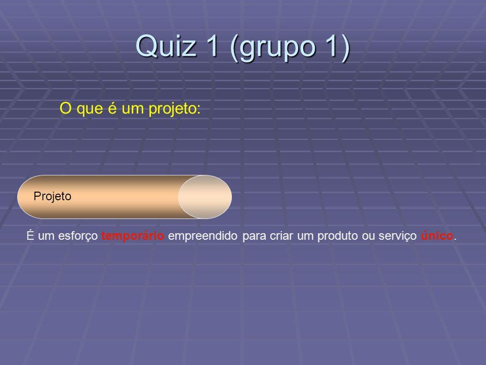 Quiz 1 (grupo 1) O que é um projeto: Projeto