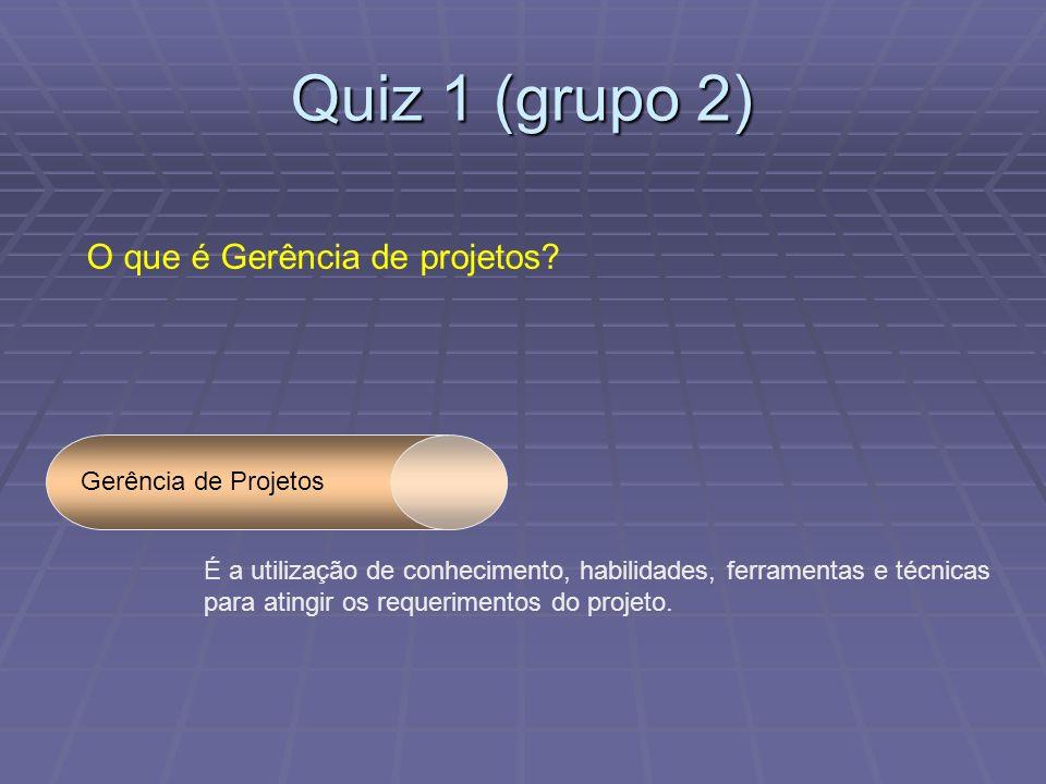 Quiz 1 (grupo 2) O que é Gerência de projetos Gerência de Projetos