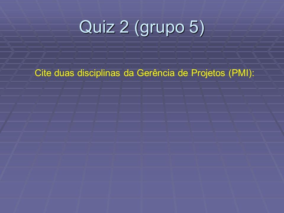Quiz 2 (grupo 5) Cite duas disciplinas da Gerência de Projetos (PMI):