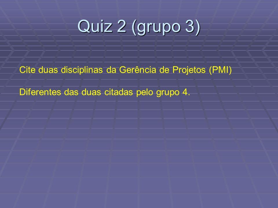 Quiz 2 (grupo 3) Cite duas disciplinas da Gerência de Projetos (PMI)