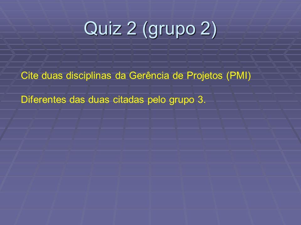Quiz 2 (grupo 2) Cite duas disciplinas da Gerência de Projetos (PMI)