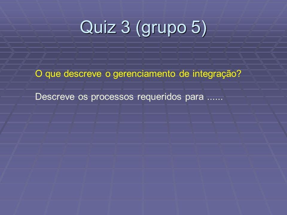 Quiz 3 (grupo 5) O que descreve o gerenciamento de integração