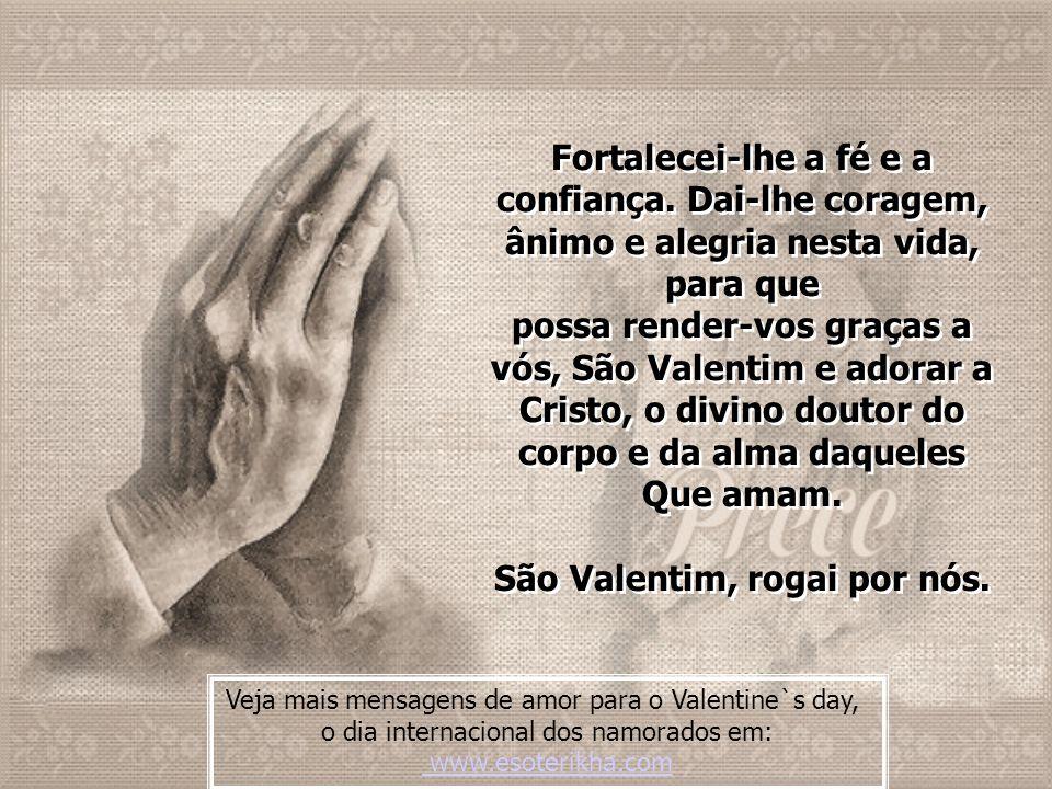 corpo e da alma daqueles São Valentim, rogai por nós.