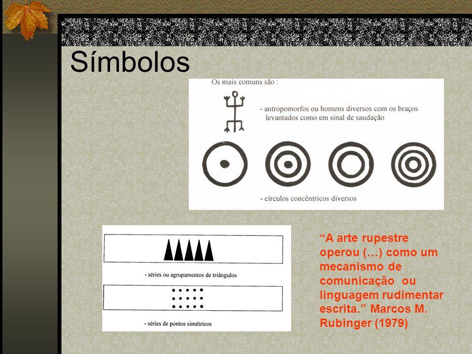 Símbolos A arte rupestre operou (…) como um mecanismo de comunicação ou linguagem rudimentar escrita. Marcos M.