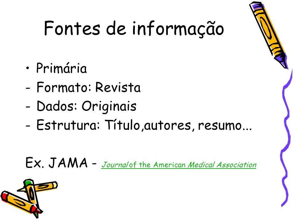 Fontes de informação Primária Formato: Revista Dados: Originais