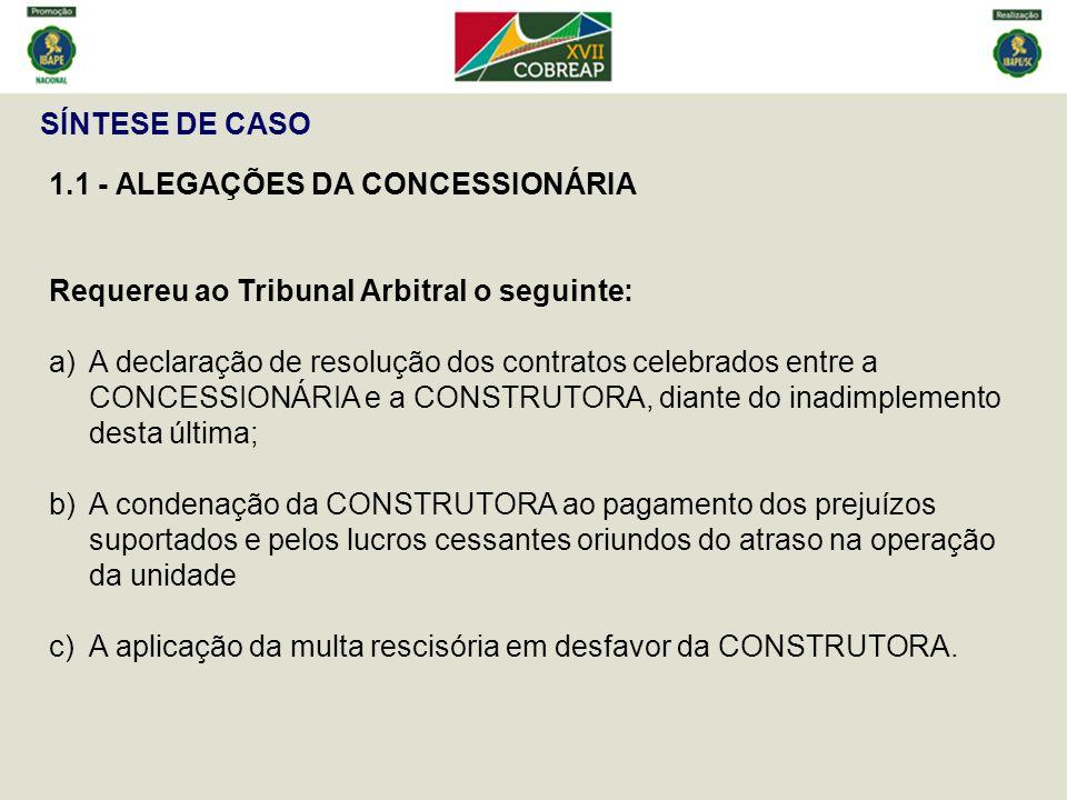 SÍNTESE DE CASO 1.1 - ALEGAÇÕES DA CONCESSIONÁRIA. Requereu ao Tribunal Arbitral o seguinte: