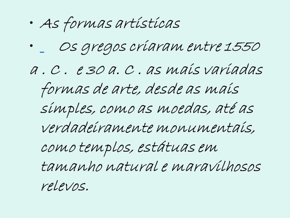 As formas artísticas Os gregos criaram entre 1550.