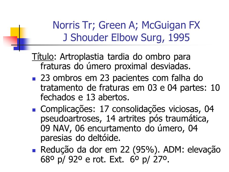Norris Tr; Green A; McGuigan FX J Shouder Elbow Surg, 1995