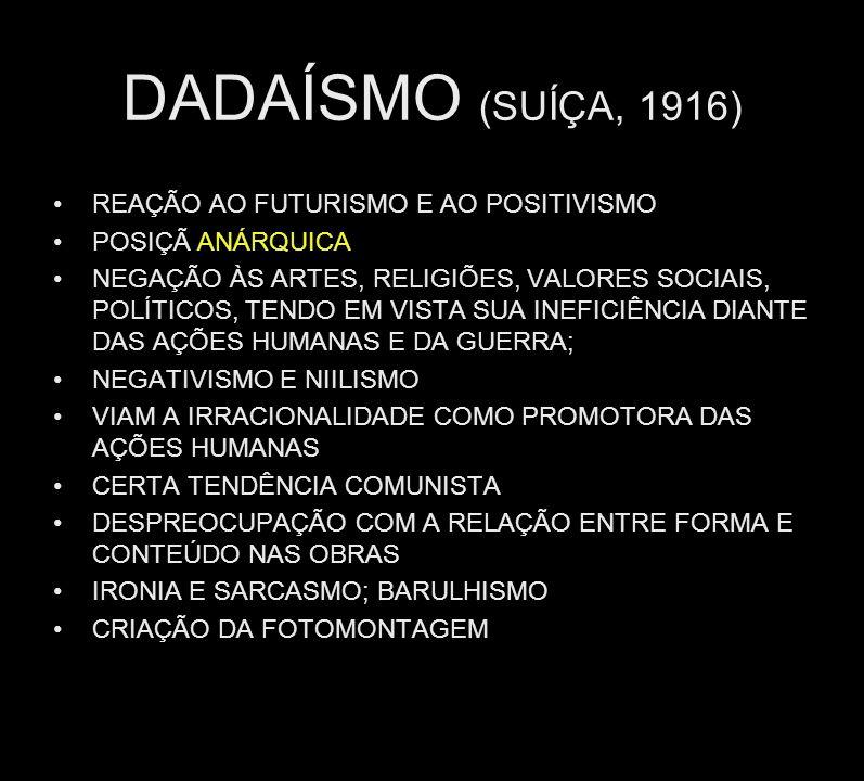 DADAÍSMO (SUÍÇA, 1916) REAÇÃO AO FUTURISMO E AO POSITIVISMO