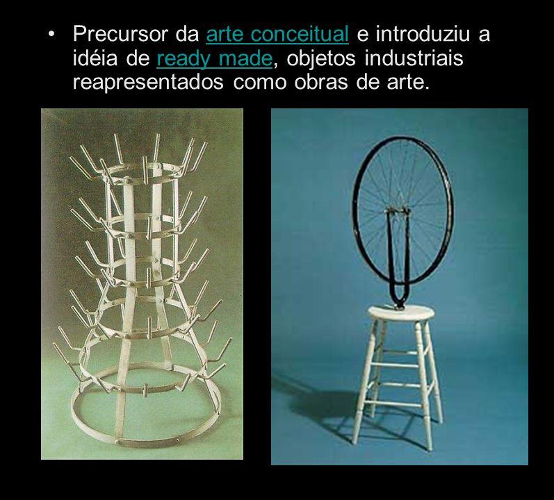 Precursor da arte conceitual e introduziu a idéia de ready made, objetos industriais reapresentados como obras de arte.
