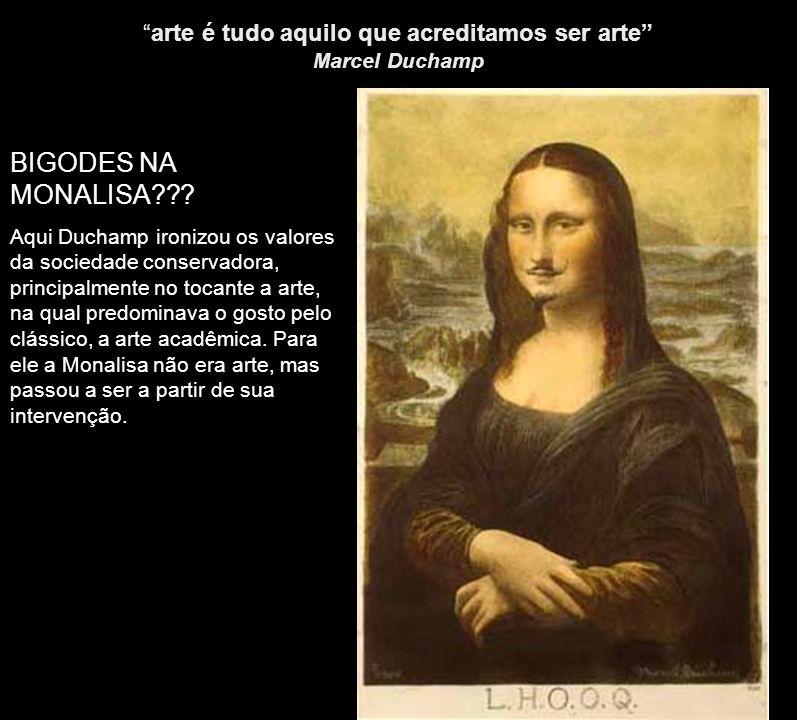 arte é tudo aquilo que acreditamos ser arte Marcel Duchamp