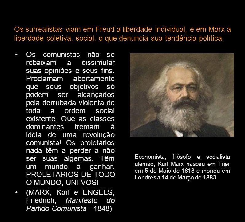 Os surrealistas viam em Freud a liberdade individual, e em Marx a liberdade coletiva, social, o que denuncia sua tendência política.