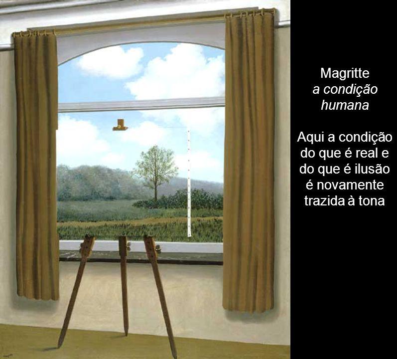Magritte a condição humana Aqui a condição do que é real e do que é ilusão é novamente trazida à tona