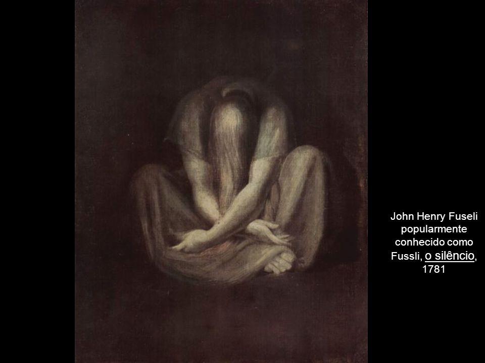 John Henry Fuseli popularmente conhecido como Fussli, o silêncio, 1781