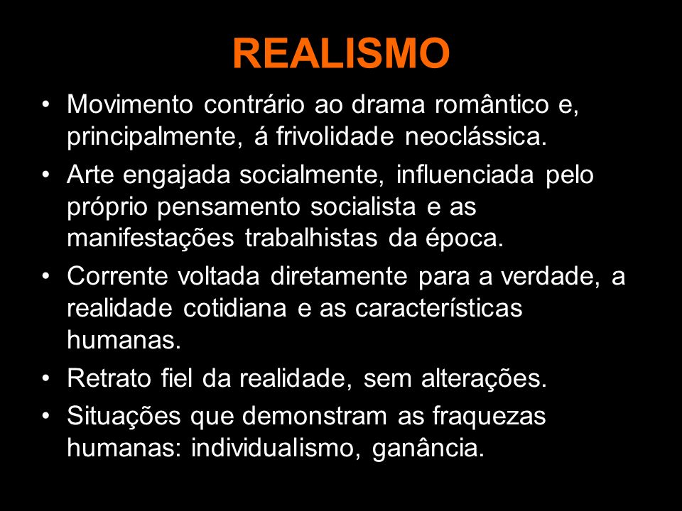 REALISMO Movimento contrário ao drama romântico e, principalmente, á frivolidade neoclássica.