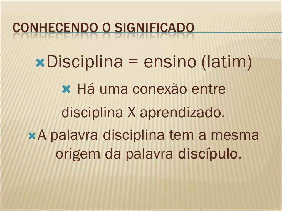 Disciplina = ensino (latim) Há uma conexão entre