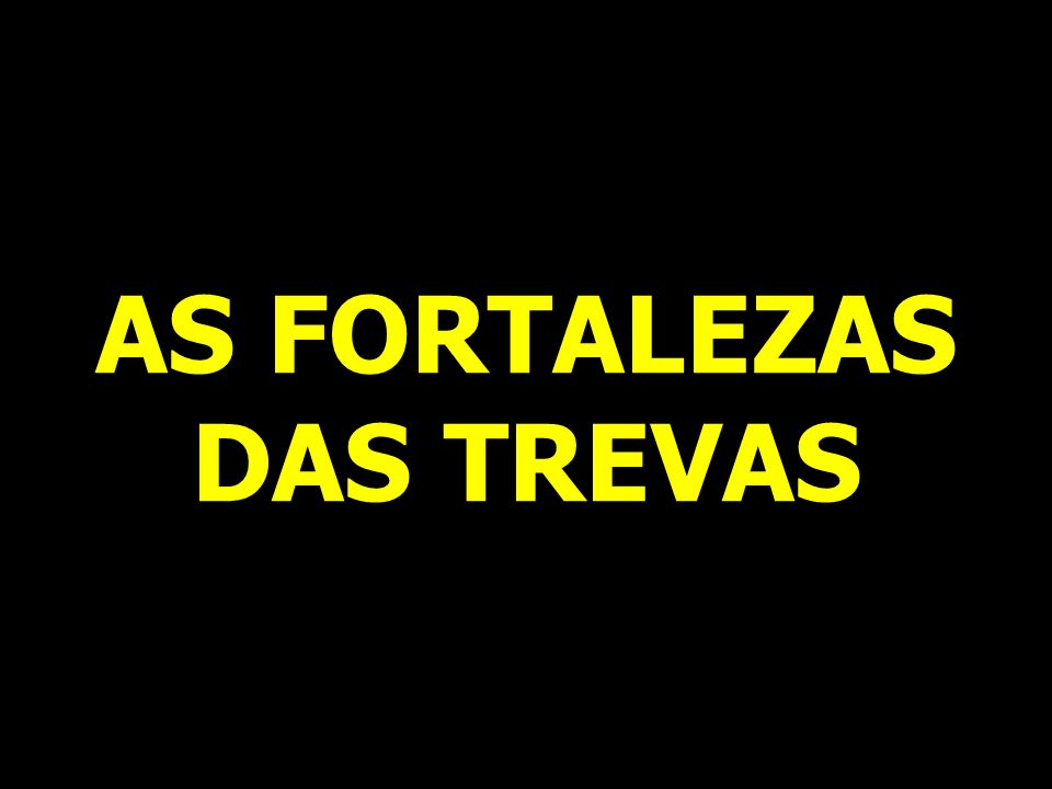 AS FORTALEZAS DAS TREVAS