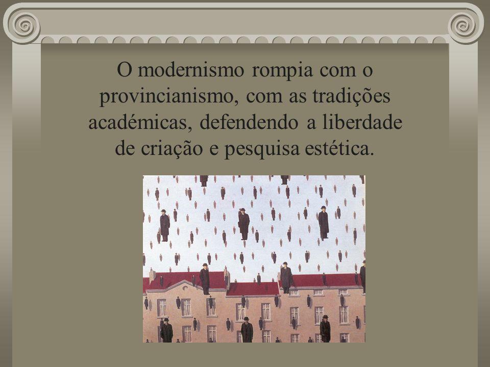 O modernismo rompia com o provincianismo, com as tradições académicas, defendendo a liberdade de criação e pesquisa estética.