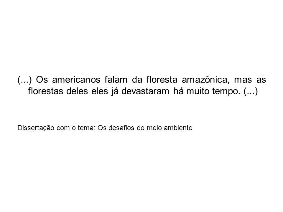 (...) Os americanos falam da floresta amazônica, mas as florestas deles eles já devastaram há muito tempo. (...)