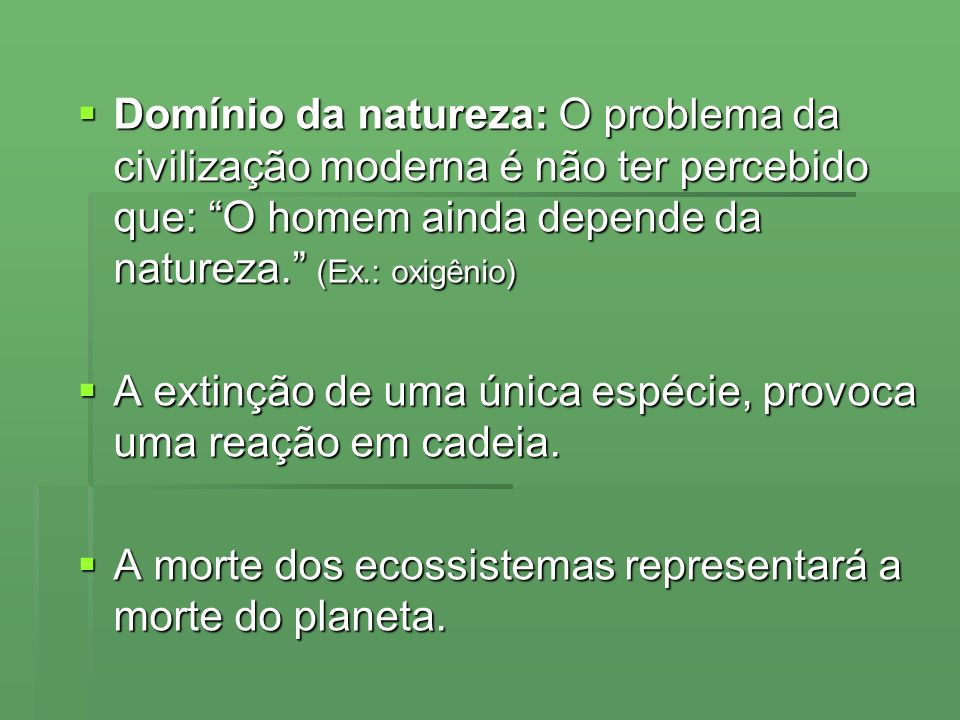 Domínio da natureza: O problema da civilização moderna é não ter percebido que: O homem ainda depende da natureza. (Ex.: oxigênio)