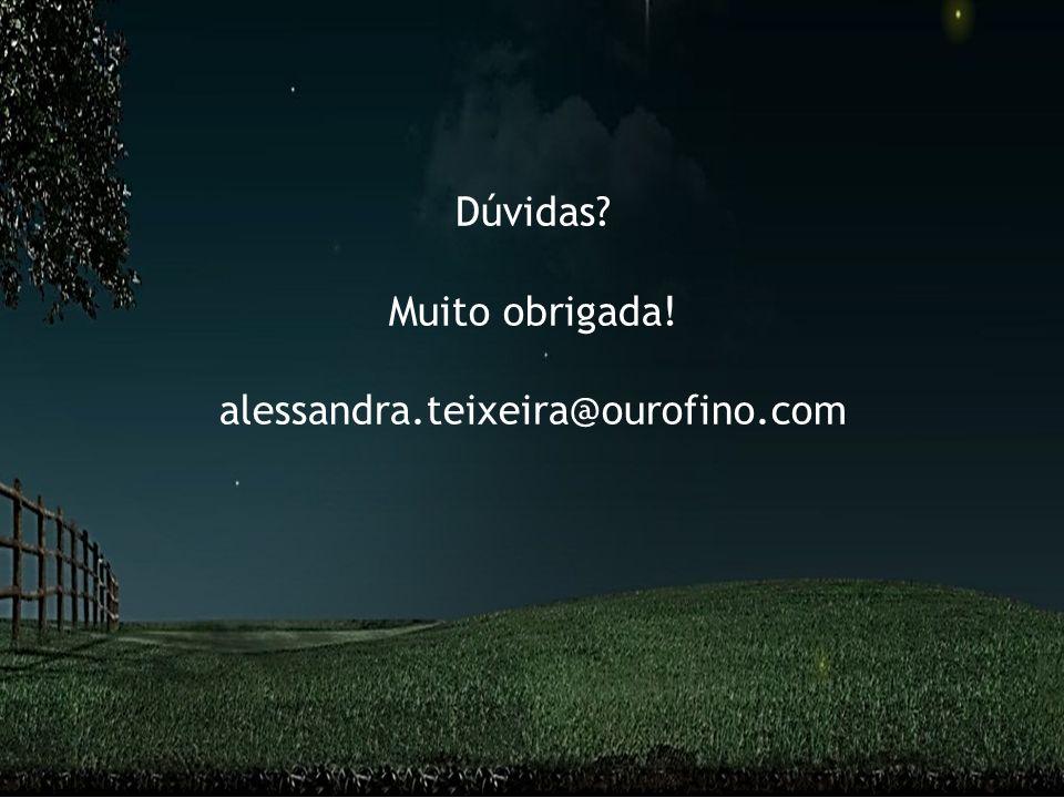 Dúvidas Muito obrigada! alessandra.teixeira@ourofino.com