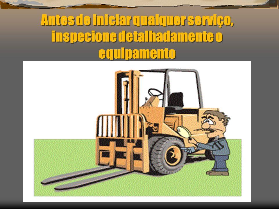 Antes de iniciar qualquer serviço, inspecione detalhadamente o equipamento